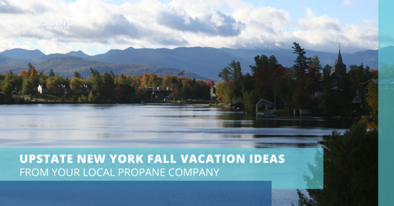 Fall Vacation Ideas From Your Upstate NY Propane Company ...